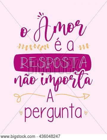 Red Orange Portuguese Love Poster. Translation From Brazilian Portuguese - Love Is The Answer, No Ma