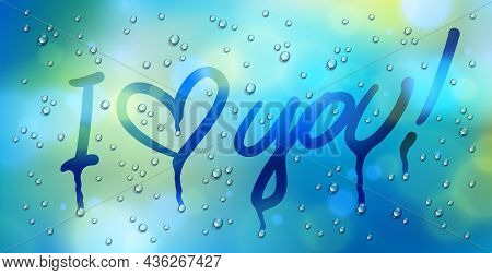 I Love You Words With Heart Drawn On A Window Over Blurred Background And Water Rain Drops, Vector R