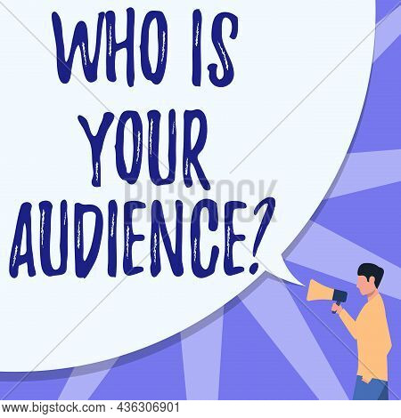 Text Caption Presenting Who Is Your Audience Question. Conceptual Photo Who Is Watching Or Listening