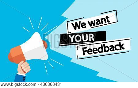 A Men's Hand Holding A Megaphone To Say: We Want Your Feedback