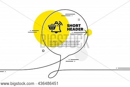 Notification Cart Icon. Continuous Line Chat Bubble Banner. Bell Alarm Reminder Sign. Shopping Messa