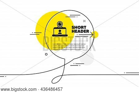 Video Conference Simple Icon. Continuous Line Chat Bubble Banner. Online Training Sign. Web Camera S