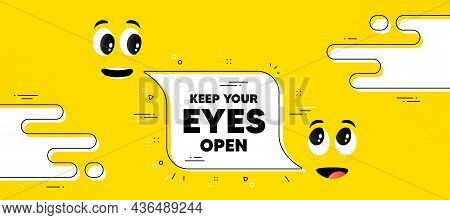 Keep Your Eyes Open Motivation Quote. Cartoon Face Chat Bubble Background. Motivational Slogan. Insp