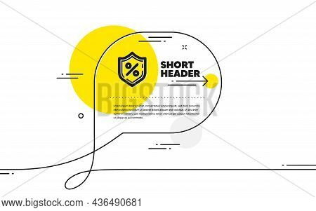 Loan Percent Icon. Continuous Line Chat Bubble Banner. Protection Shield Sign. Credit Percentage Sym