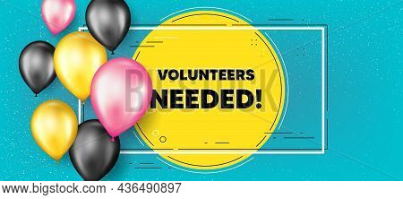 Volunteers Needed Text. Balloons Frame Promotion Banner. Volunteering Service Sign. Charity Work Sym