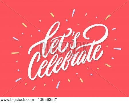 Lets Celebrate. Vector Handwritten Lettering Banner. Vector Illustration.