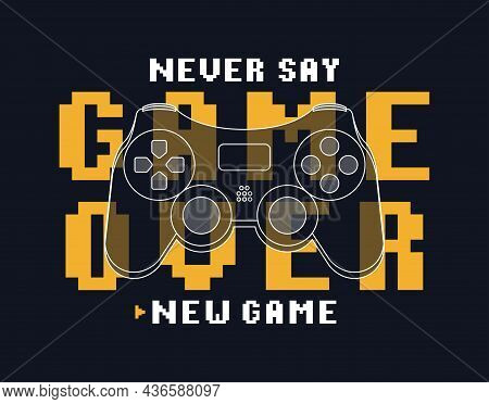 Gamepad Or Joystick Design With Pixel Text Slogan For T-shirt. Tee Shirt Typography Graphics For Gam