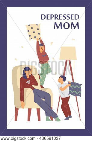 Mother In Depression Has Difficulties With Children, Flat Vector Illustration.
