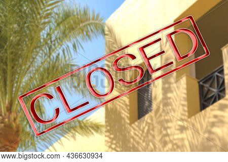 Blurred Hotel Background With Closed Stamp Sign. A Ruined Vacation. Bad Holiday Season. Hotel Busine