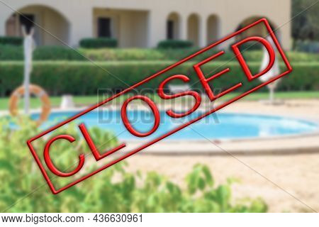Blurred Background Of Empty Hotel Courtyard With Closed Stamp Sign. A Ruined Vacation. Bad Holiday S