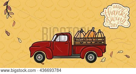 Pickup Truck With Pumpkin. Hand Drawn Pickup With Harvest. Thanksgiving Day Illustration Poster.