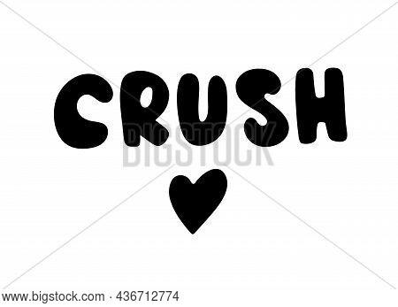 Crush Calligraphic Text. Handwritten Lettering Illustration. Romantic Relationship Concept. Black In