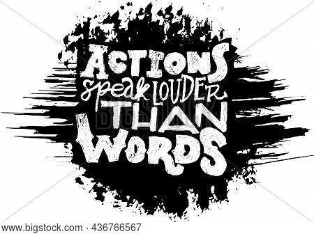 Hand Drawn Vector Lettering Template. Motivating Modern Calligraphy Banner. Actions Speak Louder Tha