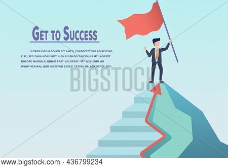 Go To Success. Businessman Standing On Top Of A Mountain And Holding A Flag. Business Concept Missio