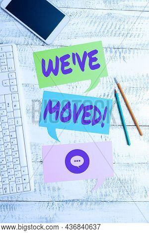Sign Displaying We Ve Moved. Business Concept To Go From One Residence Or Location To Another Reloca