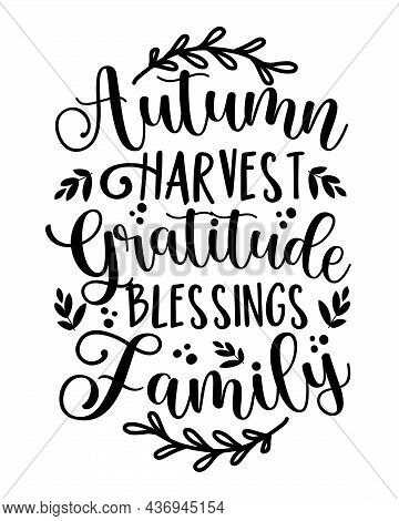 Autumn Harvest Gratitude Blessings Family - Holiday Qoute With Leaves. Good For Poster, Card, Home D