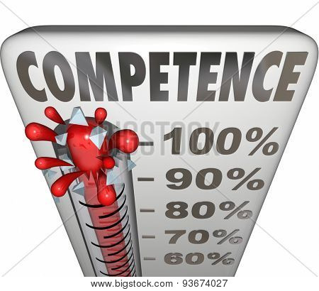 Competence word on a thermometer or gauge to illustrate being able or having capability or capacity to perform a task with good or adequate results