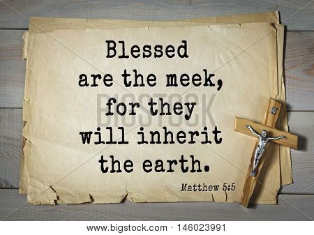 Bible verses from Matthew.Blessed are the meek, for they will inherit the earth.