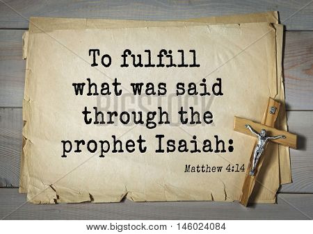 Bible verses from Matthew.To fulfill what was said through the prophet Isaiah:
