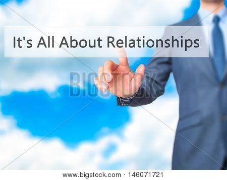 It's All About Relationships - Businessman Hand Pressing Button On Touch Screen Interface.