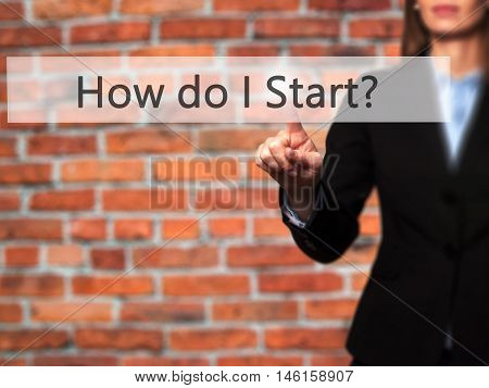 How Do I Start? - Businesswoman Hand Pressing Button On Touch Screen Interface.