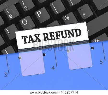 Tax Refund Means Taxes Returned 3D Rendering