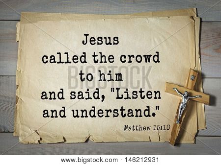 Bible verses from Matthew.Jesus called the crowd to him and said,