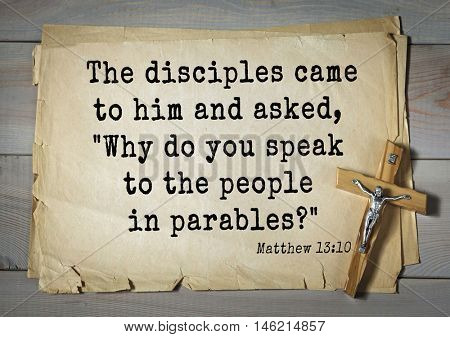 Bible verses from Matthew.The disciples came to him and asked,