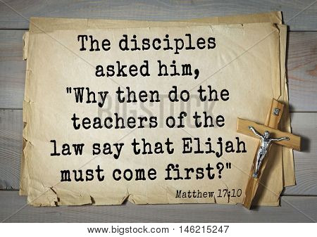 Bible verses from Matthew.The disciples asked him,