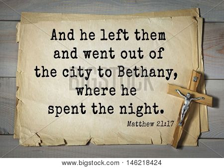 Bible verses from Matthew.And he left them and went out of the city to Bethany, where he spent the night.