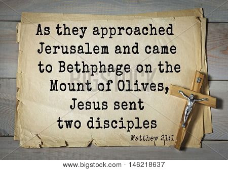 Bible verses from Matthew.As they approached Jerusalem and came to Bethphage on the Mount of Olives, Jesus sent two disciples
