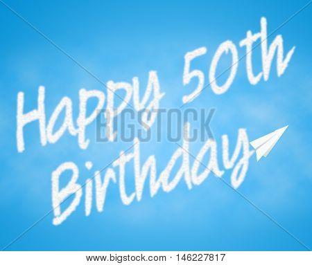 Happy Fiftieth Birthday Represents 50Th Celebrations And Congratulations
