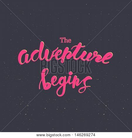The Adventure begins. Inspirational quote handwritten with pink ink, custom lettering for posters, t-shirts and cards. Vector calligraphy on starry sky background.