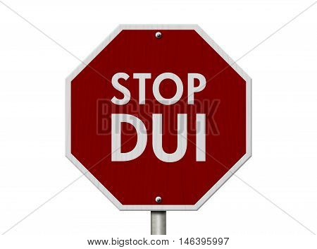 DUI Stop Road Sign Red and White Stop Sign with words Stop DUI isolated on white, 3D Illustration