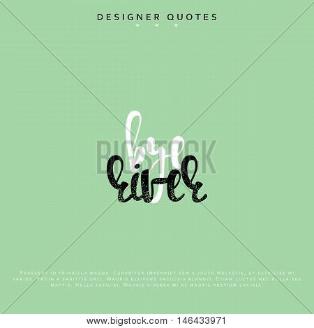 Bye river inscription. Hand drawn calligraphy, lettering motivation poster. Modern brush calligraphy. Isolated phrase vector illustration.