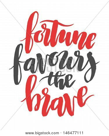 Fortune favours the brave. Brush hand drawn calligraphy type