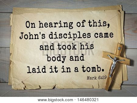 TOP-350. Bible verses from Mark.On hearing of this, John's disciples came and took his body and laid it in a tomb.