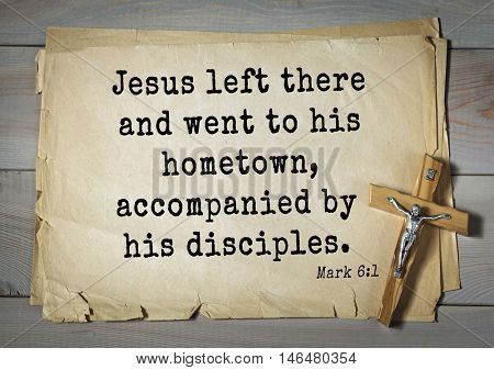 TOP-350. Bible verses from Mark.Jesus left there and went to his hometown, accompanied by his disciples.