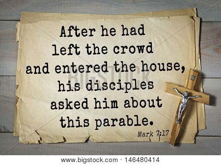 TOP-350. Bible verses from Mark. After he had left the crowd and entered the house, his disciples asked him about this parable.
