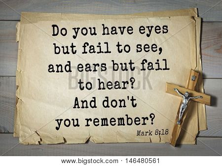 TOP-350. Bible verses from Mark.Do you have eyes but fail to see, and ears but fail to hear? And don't you remember?