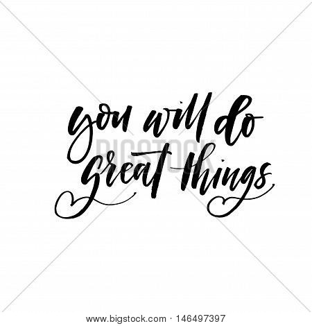 You will de great thing card. Hand drawn positive quote. Ink illustration. Modern brush calligraphy. Isolated on white background.