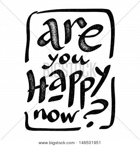 Are you happy now - vector black ink hand drawn grunge lettering
