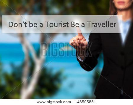 Don't Be A Tourist Be A Traveller - Businesswoman Pressing Modern  Buttons On A Virtual Screen