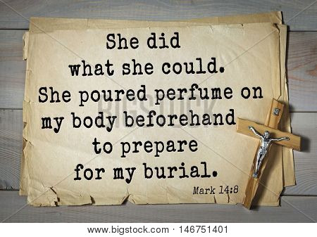 TOP-350. Bible verses from Mark.She did what she could. She poured perfume on my body beforehand to prepare for my burial.