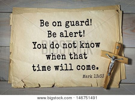 TOP-350. Bible verses from Mark.Be on guard! Be alert! You do not know when that time will come.