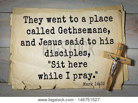 TOP-350. Bible verses from Mark.They went to a place called Gethsemane, and Jesus said to his disciples,
