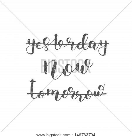 Yesterday, now, tomorrow. Brush hand lettering. Inspiring quote. Motivating modern calligraphy. Can be used for photo overlays, posters, holiday clothes, cards and more.