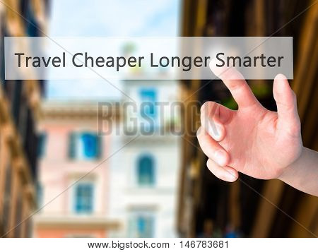 Travel Cheaper Longer Smarter - Hand Pressing A Button On Blurred Background Concept On Visual Scree
