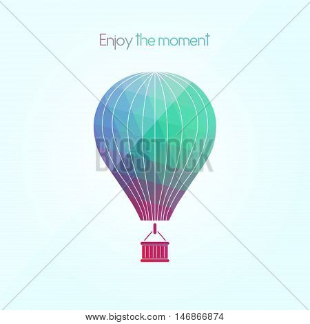 Enjoy every moment. Inspiring phrase. Motivation quote. Positive affirmation. Creative vector typography concept design illustration with light blue background. Colorful aerostat. Polygonal image with abstract colorful air balloon.