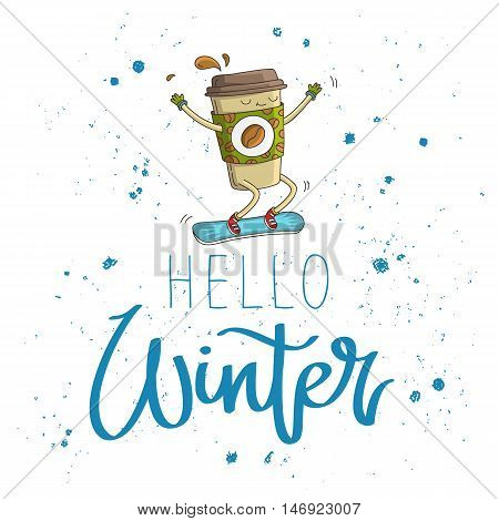 Quote Hello Winter. The trend calligraphy. Vector illustration on white background. Coffee cup on a snowboard. Great holiday gift card.